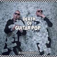 Death-Of-Guitar-Pop-In-Over-Our-Heads