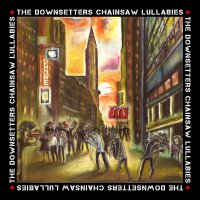 The-Downsetters-Chainsaw-Lullabies
