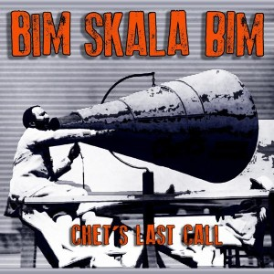 Bim Skala Bim - Chet's Last Call