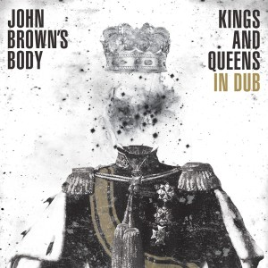 John Browns Body - Kings And Queens In Dub